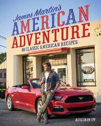 James Martin's American Adventure - 80 Classic American Recipes