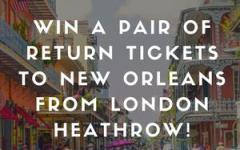 Win a pair of return tickets to New Orleans from London Heathrow